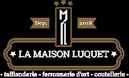 La Maison Luquet - Taillanderie • Ferronnerie d'art • Coutellerie